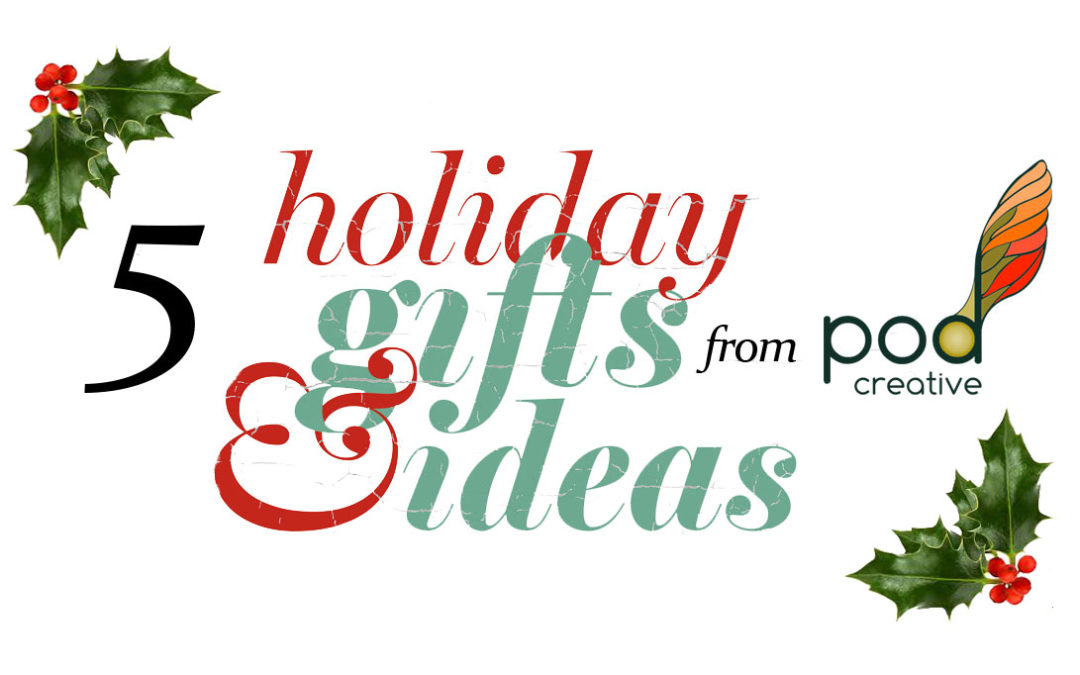 5 Last-Minute Holiday Gift Ideas from Pod Creative